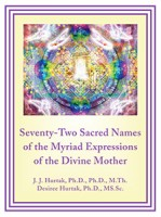 The Seventy-Two Sacred Names of the Myriad Expressions of the Divine Mother