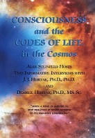 CONSCIOUSNESS and the CODES OF LIFE in the Cosmos